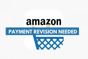 Payment Revision Needed (Amazon) -What Does It Mean?